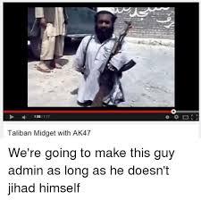 Meme The Midget - 1108 117 taliban midget with ak47 we re going to make this guy admin