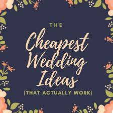 cheap wedding ideas the cheapest wedding ideas that actually work weddeo