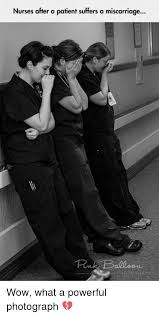 Miscarriage Meme - nurses after a patient suffers a miscarriage ballas wow what a
