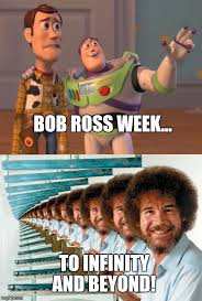 Bob Ross Meme - bob ross week to infinity and beyond