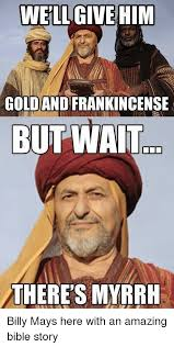 Billy Mays Meme - well give him gold and frankincense but wait there s myrrh billy