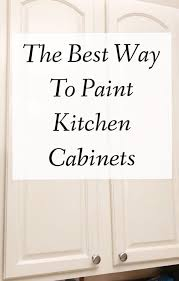 what is the best way to paint kitchen cupboards the best way to paint kitchen cabinets momhomeguide