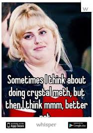 Crystal Meth Meme - i think about doing crystal meth but then i think mmm better not