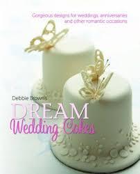 debbie brown u0027s dream wedding cakes designs for weddings