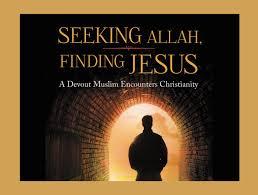 Seeking Jesus Seeking Allah Finding Jesus