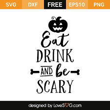 drink svg eat drink and be scary lovesvg com
