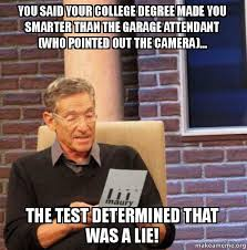College Degree Meme - you said your college degree made you smarter than the garage