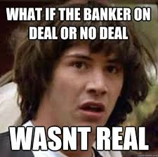 Deal Or No Deal Meme - what if the banker on deal or no deal wasnt real conspiracy