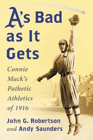 a u0027s bad as it gets connie mack u0027s pathetic athletics of 1916 john