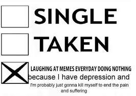 Single Taken Meme - relationship status 2meirl4meirl know your meme
