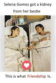 selena gomez got a kidney from her bestie this is what friendship is