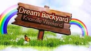 dream backyard knoxville weekend