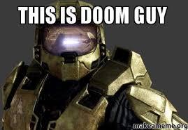 Doom Guy Meme - this is doom guy make a meme