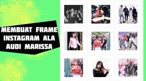membuat instagram jadi keren cara membuat frame instagram rapi ala audi marissa youtube