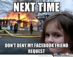 Friend Request Meme - don t deny my friend requests by recyclebin meme center