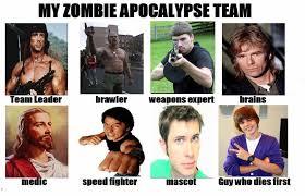 Zombie Team Meme - my zombie apocalypse team weknowmemes