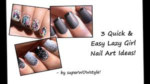 3 lazy girls nail designs easy nail art tutorial for beginners