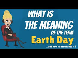 what is earth day what does earth day earth day meaning
