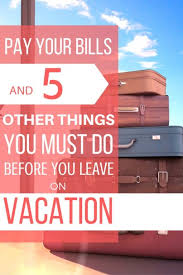 pay your bills and 5 other things you must do before you leave on