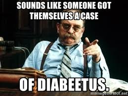 Diabetes Meme Wilford Brimley - sounds like someone got themselves a case of diabeetus wilford