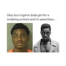 Mugshot Meme - dopl3r com memes okay but mugshot dude got him a modeling