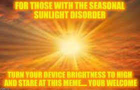 Sun Memes - sun shiny day memes imgflip