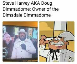 Doug Meme - dopl3r com memes steve harvey aka doug dimmadome owner of the
