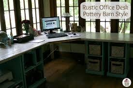 How To Build An Office Desk Rustic Office Desk Pottery Barn Style Hoosier