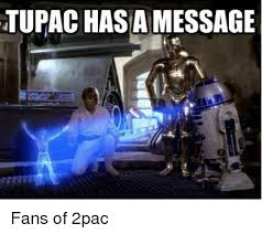 2pac Meme - tupac hasa message fans of 2pac meme on esmemes com