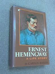 ernest hemingway life biography ernest hemingway a life story by carlos baker