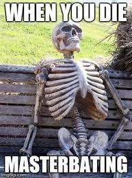 Masterbating Memes - waiting skeleton meme imgflip