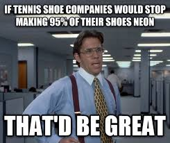 Shoes Meme - i just want some non neon shoes meme guy