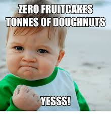 zero fruitcakes tonnes of doughnuts yesss meme on me me