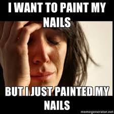 Nail Art Meme - i want to paint my nails but i just painted my nails thanks