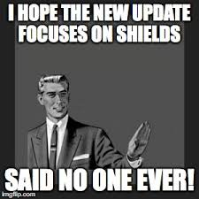 Said No One Ever Meme - humor shield upgrades can t wait said no one ever imgflip
