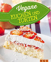 vegane kuchen torten vegan backen für jedermann vegane rezepte