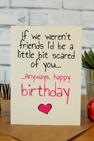 birthday cards for friends bit scared friend birthday card friend birthday and birthdays