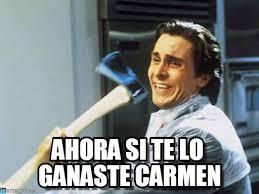 Memes Carmen - ahora si te lo ganaste carmen axe guyy meme on memegen