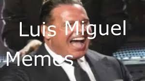 Memes Luis Miguel - pero qué se hizo luis miguel pierde toda su galanura y ahora se