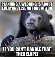 Planning A Wedding Meme - meme creator planning a wedding is about everyone else not about