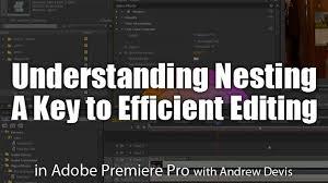 tutorial editing video di adobe premiere understanding nesting a key to efficient editing adobe premiere
