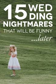 bridesmaid horror stories that will scare you out of 15 wedding nightmares that will make you stronger a practical wedding