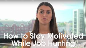 how to stay motivated while job hunting youtube
