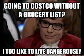 Costco Meme - going to costco without a grocery list i too like to live