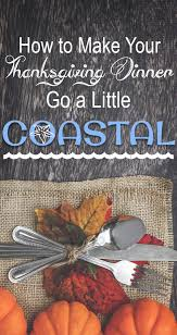 thanksgiving meal to go how to make your thanksgiving dinner go a little coastal
