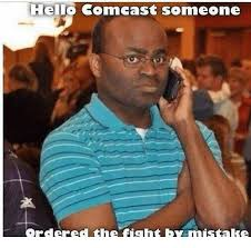 Comcast Meme - hello comcast someone rderedithe fight p miistake hello meme on