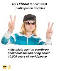 World Peace Meme - millennials don t want participation trophies millennials want to