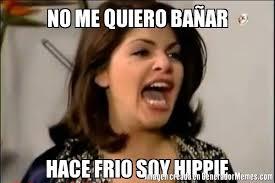 Hippie Memes - no me quiero baar hace frio soy hippie meme de soraya montenegro