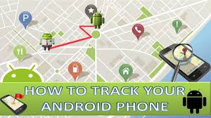 locate my android phone how to track location of android mobile phone