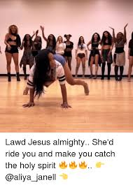 Lawd Jesus Meme - lawd jesus almighty she d ride you and make you catch the holy